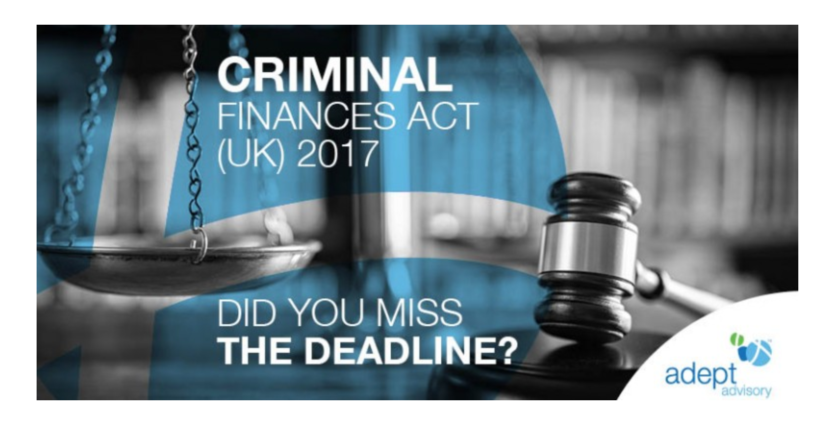 Criminal Finances Act (UK) 2017 – Did you miss the deadline?